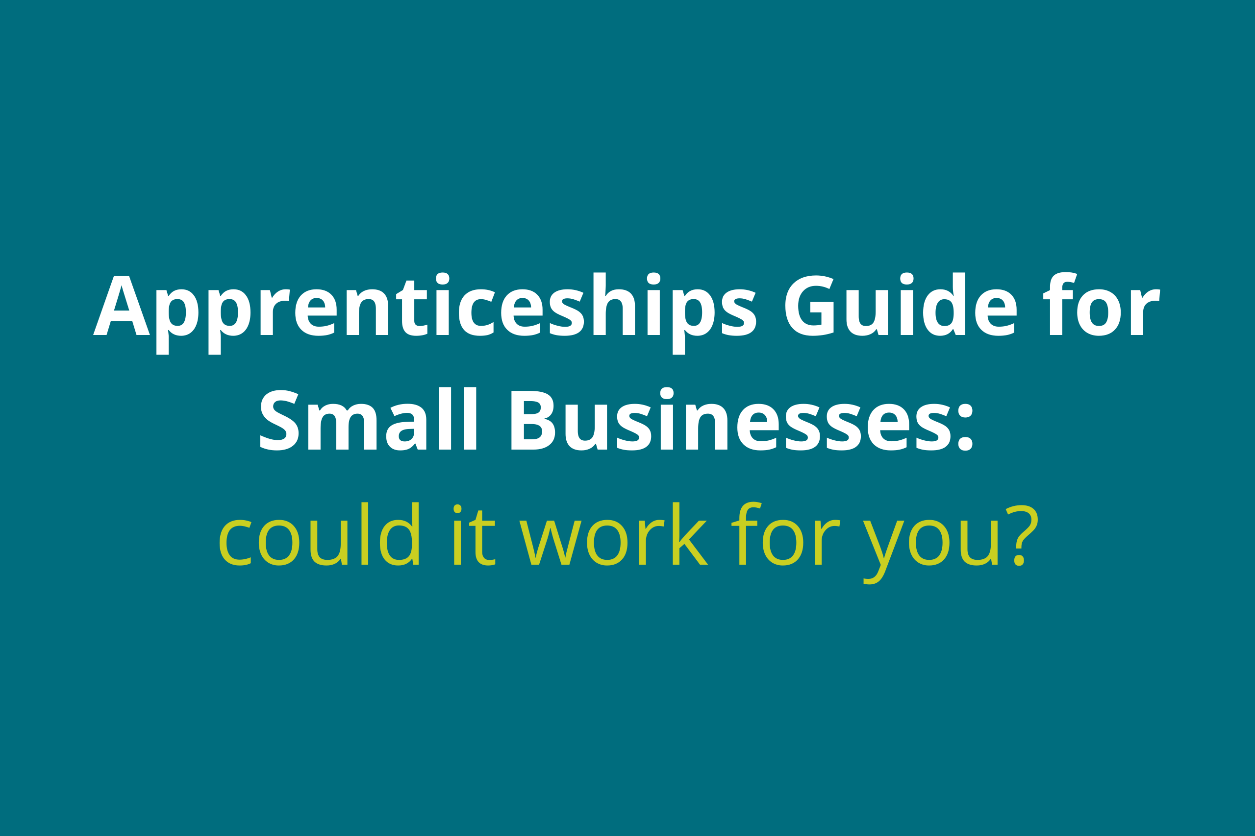 Apprenticeships guide for small businesses: could it work for you?